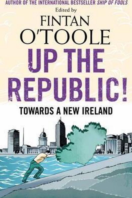 O'Toole, Fintan / Up the Republic! (Large Paperback)