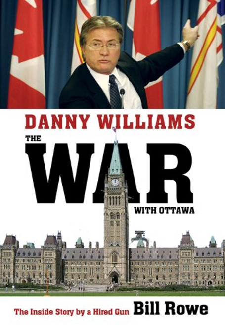 Rowe, Bill / The War with Ottawa - Danny Williams (Large Paperback)