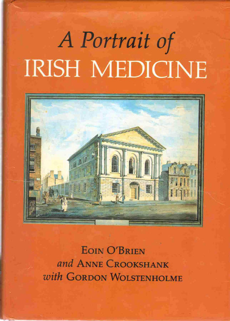 O'Brien, Eoin & Crookshank, Anne - A Portrait of Irish Medicine - HB - Illustrated -1984
