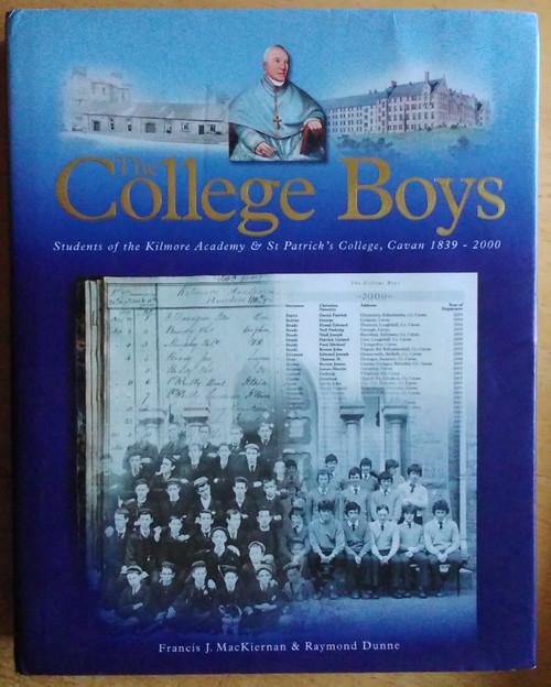 MacKiernan, Francis J & Dunne, Raymond - The College Boys : The Kilmore Academy & St Patrick's College, Cavan 1839-2000 - HB - School History