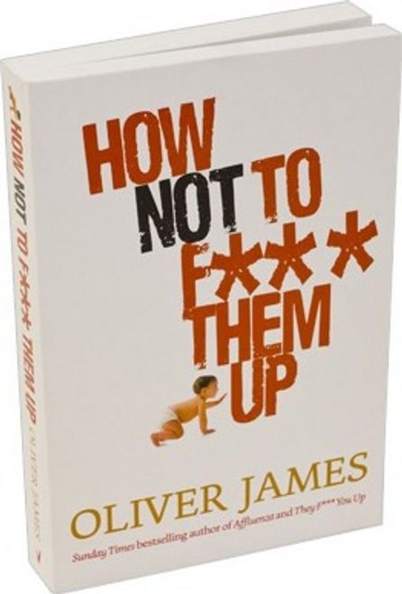 James, Oliver / How Not to F*** Them Up (Large Paperback)