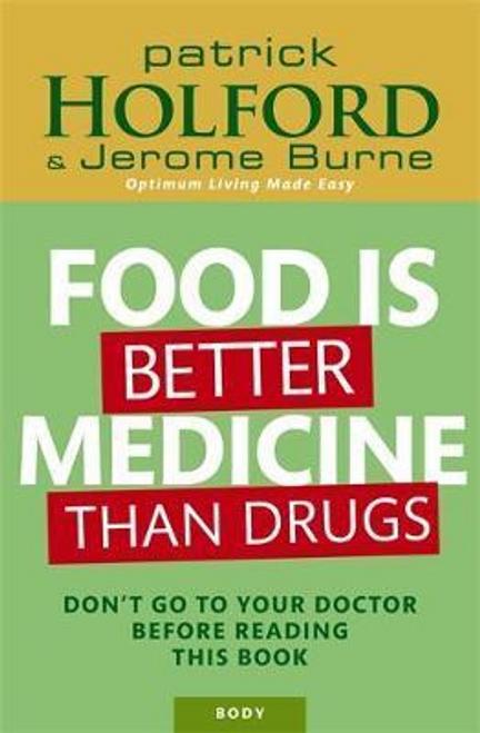 Holford, Patrick / Food Is Better Medicine Than Drugs (Large Paperback)