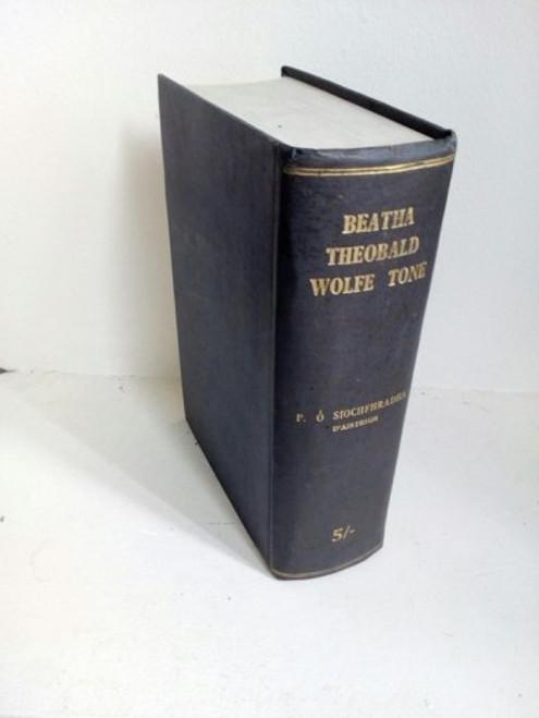 Ó Siocfhradha, Pádraig - Beatha Theobold Wolfe Tone - Mar do fríth 'na Scríbhinní Féin agus i Scríbhinní a Mhic - HB - As Gaeilge - 1937