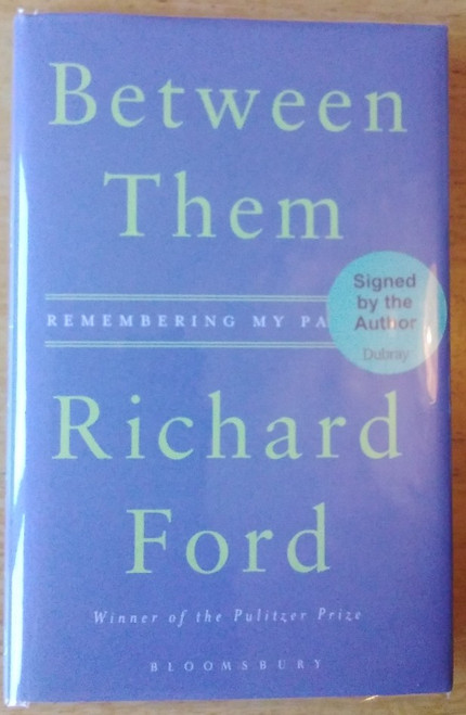 Ford, Richard - Between Them : Remembering My Parents - HB - SIGNED 1st Edition - 2017