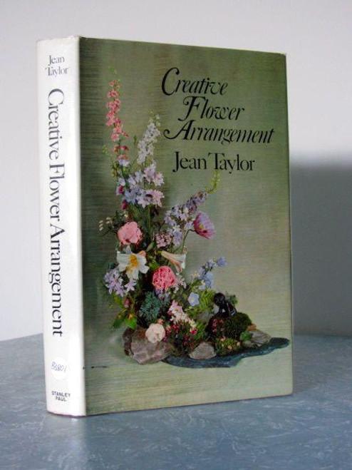 Taylor, Jean - Creative Flower Arrangement - PB 2ed - 1974 - Flower Arranging