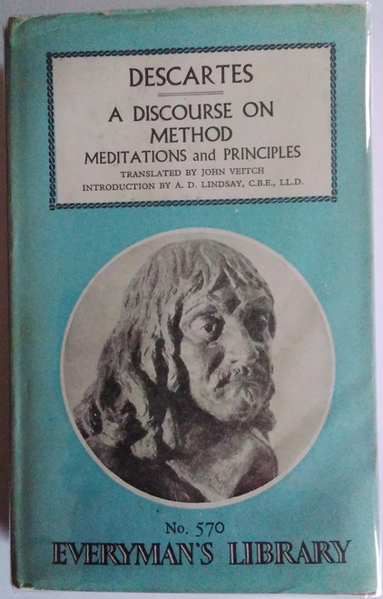 Descartes, Rene - A Discourse on Method / Meditations on the First Philosophy/ Principles of Philosophy  ( Translated by John Veitch) Everyman's Library HB  - 1969