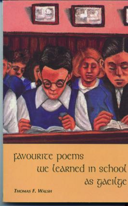 Walsh, Thomas F. / Favourite Poems We Learned in School As Gaeilge