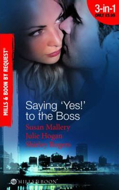 Mills & Boon / By Request / 3 in 1 / Saying 'Yes!' to the Boss