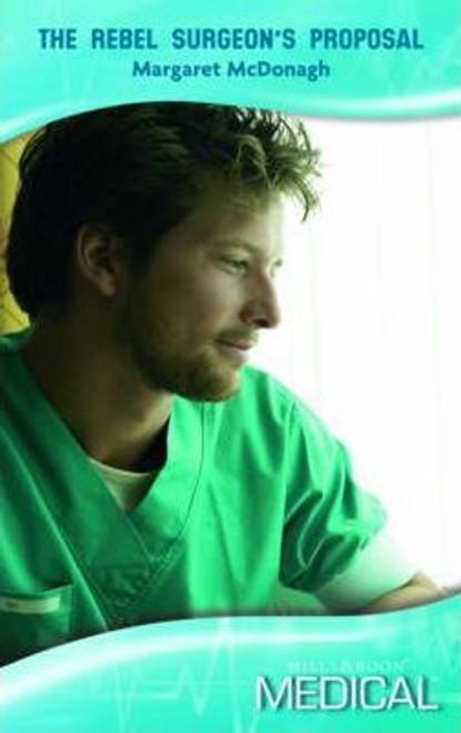 Mills & Boon / Medical / The Rebel Surgeon's Proposal