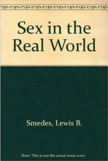 Smedes, Lewis B. / Sex in the Real World