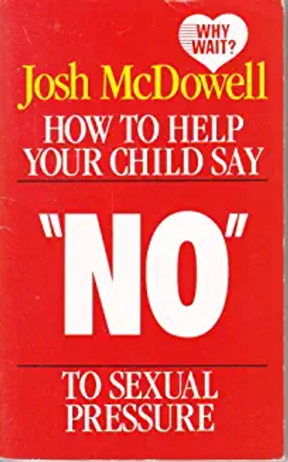 McDowell, Josh / How to Help Your Child Say No to Sexual Pressure