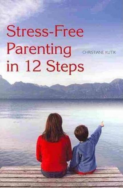 Kutik, Christiane / Stress-Free Parenting in 12 Steps