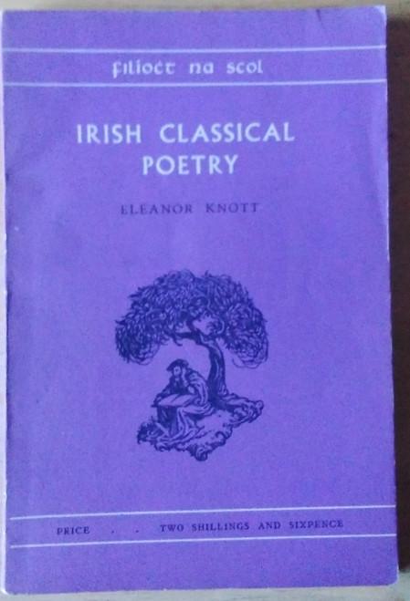 Knott, Eleanor - Irish Classical Poetry ( Filíocht na Scol) - PB -1957 ( Irish Life and Culture Series VI)