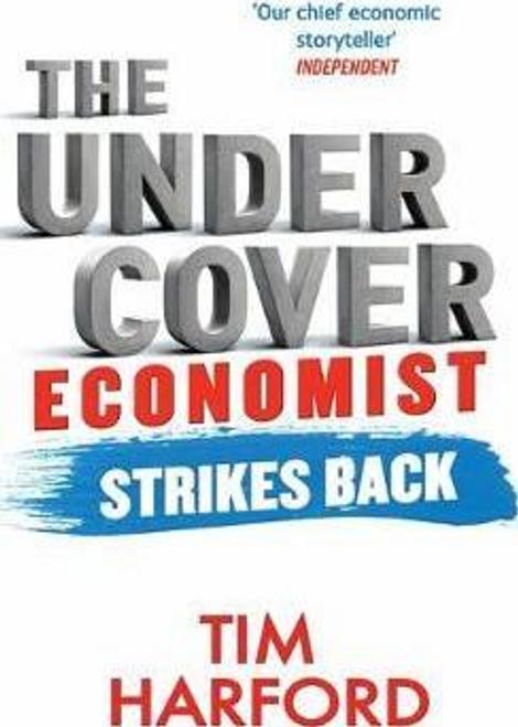 Harford, Tim / The Undercover Economist Strikes Back