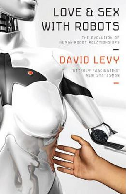 Levy, David / Love and Sex with Robots