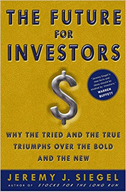 Siegel, Jeremy J - The Future For Investors ( Why the Tried and the True Triumph over the Bold and the New) - SIGNED SLIPCASED HB - 2005