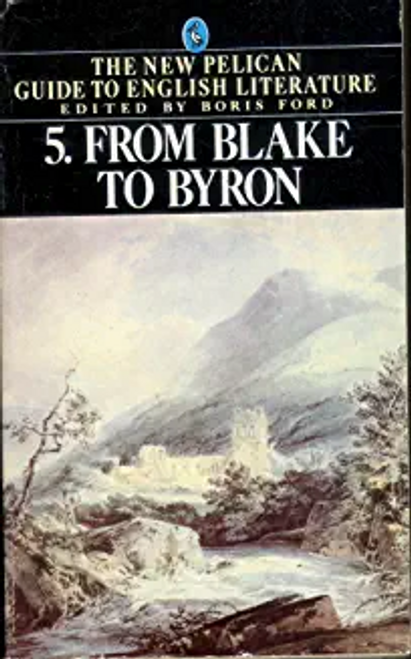 Ford, Boris / From Blake to Byron ( New Pelican Guide to English Literature - Volume 5 )