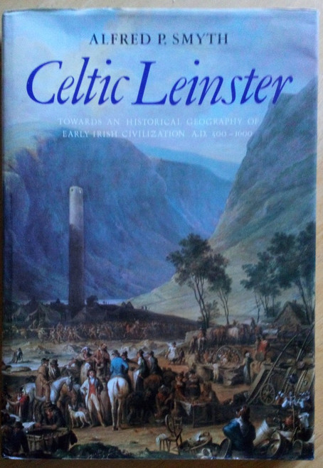 Smyth, Alfred P - Celtic Leinster : Towards an Historical Geography of Early Irish Civilization - 500 AD - 1600  - HB , 1982