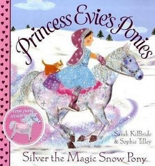 KilBride, Sarah / Princess Evie's Ponies: Silver the Magic Snow Pony (Children's Picture Book)
