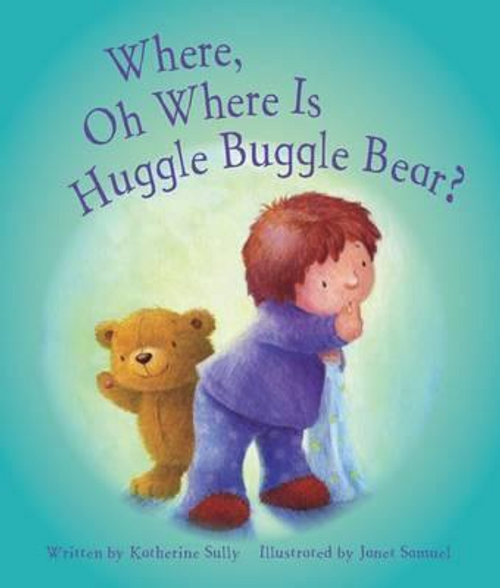Sully, Katherine / Where, Oh Where is Huggle Buggle Bear? (Children's Picture Book)