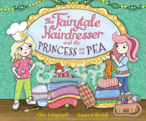 Longstaff, Abie / The Fairytale Hairdresser and the Princess and the Pea (Children's Picture Book)