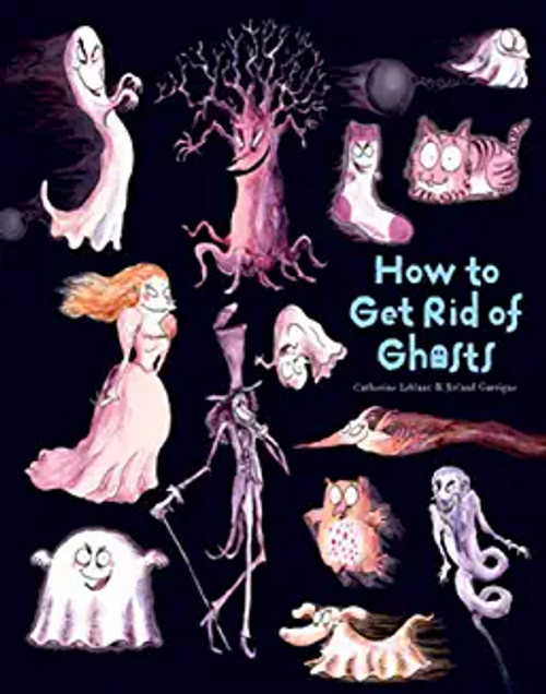 Leblanc, Catherine / How to Get Rid of Ghosts (Children's Picture Book)