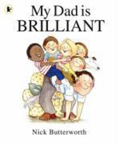 Butterworth, Nick / My Dad Is Brilliant (Children's Picture Book)