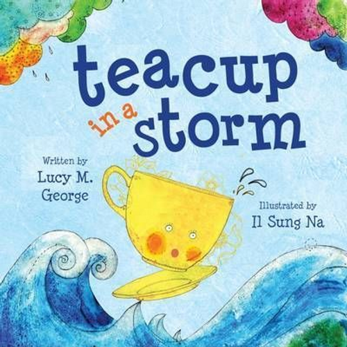 George, Lucy M. / Teacup in a Storm (Children's Picture Book)