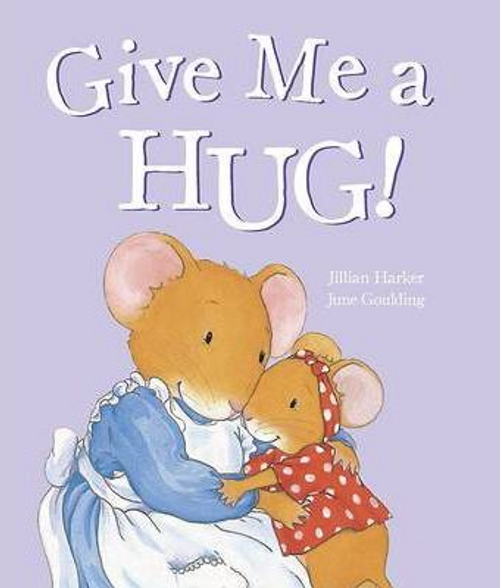 Harker, Jillian / Give Me a Hug! (Children's Picture Book)