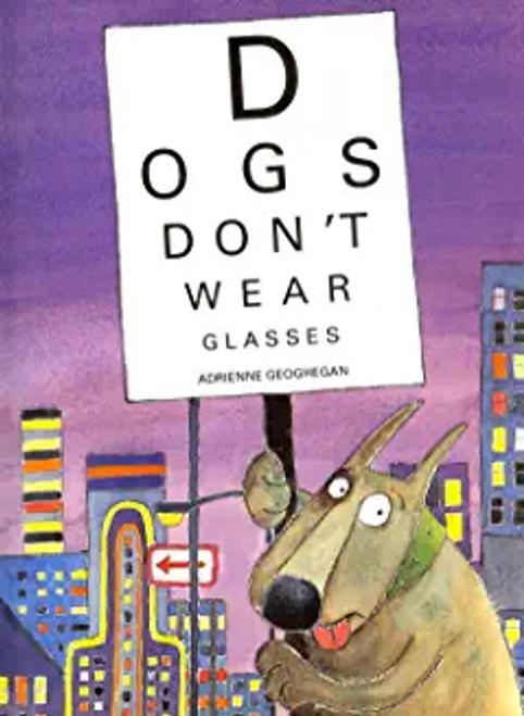 Geoghegan, Adrienne / Dogs Don't Wear Glasses (Children's Picture Book)