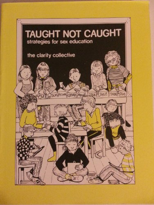 The Clarity Collective - Taught not Caught : Strategies for Sex Education  ( Teacher's Guide) - 1986