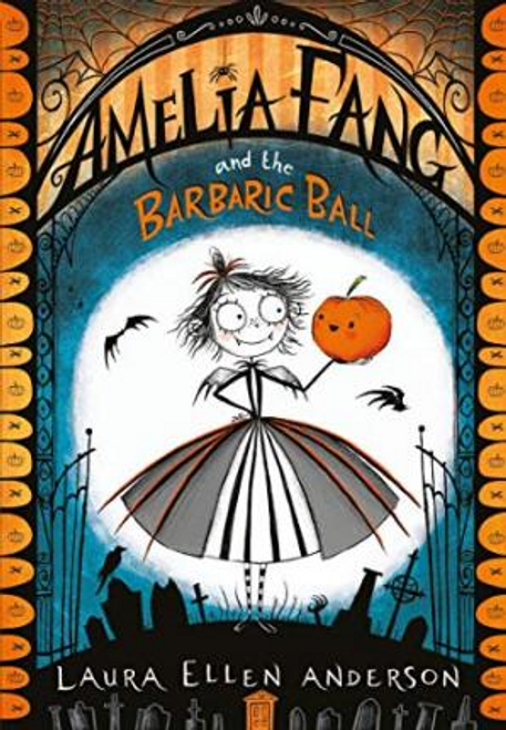 Anderson, Laura Ellen / Amelia Fang and the Barbaric Ball