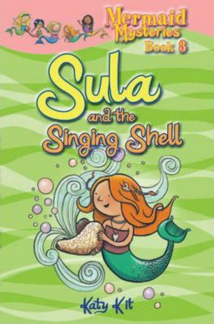 Kit, Katy / Mermaid Mysteries: Sula and the Singing Shell