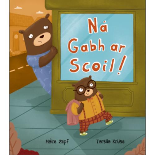 Zepf, Máire & Kruse, Tarsila - Ná Gabh ar Scoil - PB - As Gaeilge - BRAND NEW