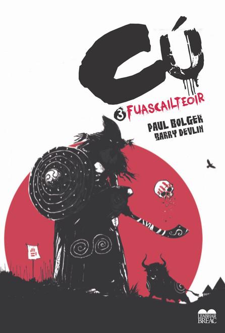 Bolger, Paul & Devlin, Barry - Cú ( Leabhar a 3 ) - Fuascailteoir- PB - Leabhar Grafach / Graphic Novel