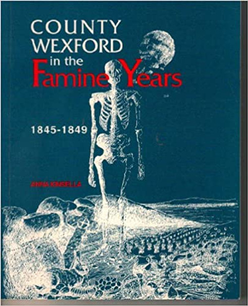 Kinsella, Anna - County Wexford in the Famine Years - 1845-1849 - PB - 1995