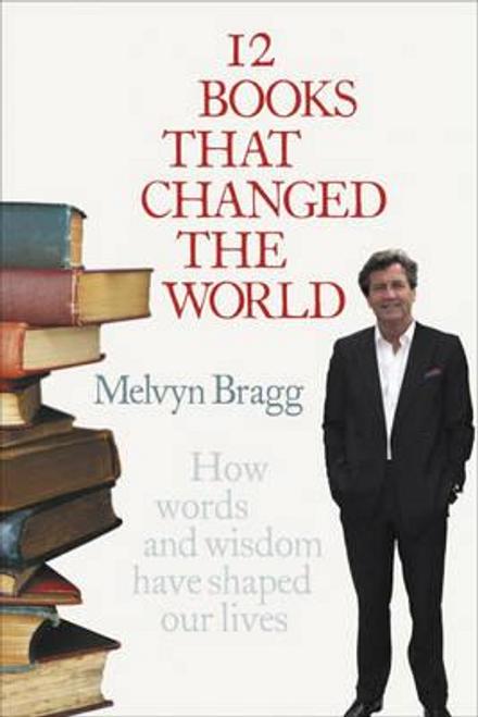 Bragg, Melvyn / 12 Books That Changed The World