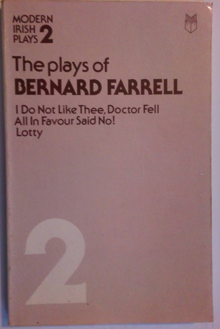 Farrell, Bernard - The plays of Bernard Farrell - ( I do not Like Thee , Doctor Fell, All in Favour Said No! , Lotty ) PB - 1982