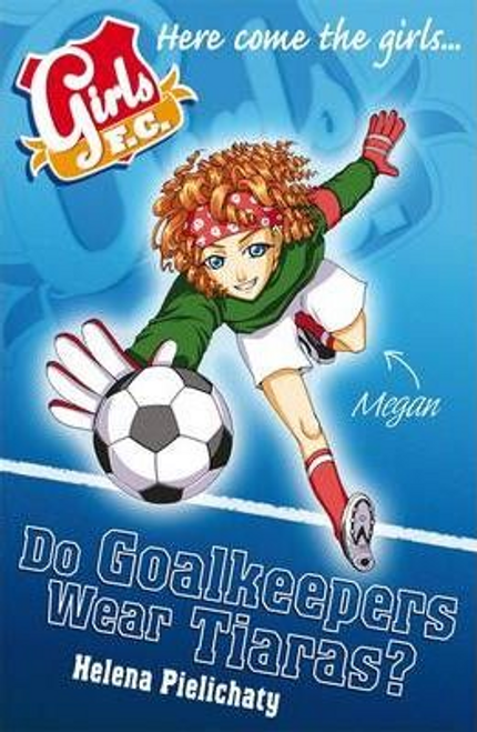 Pielichaty, Helena / Girls FC 1: Do Goalkeepers Wear Tiaras?