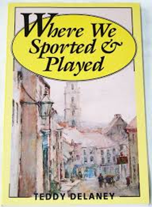 Delaney, Teddy - Where we Sported and Played - Confessions of a Cork Boy - Vintage PB -1990