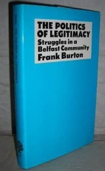 Burton, Frank - The Politics of Legitimacy - Struggles in a Belfast Community - HB - 1978 - Northern Ireland