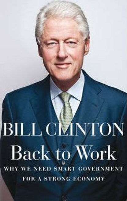 Clinton, President Bill / Back to Work (Large Paperback)