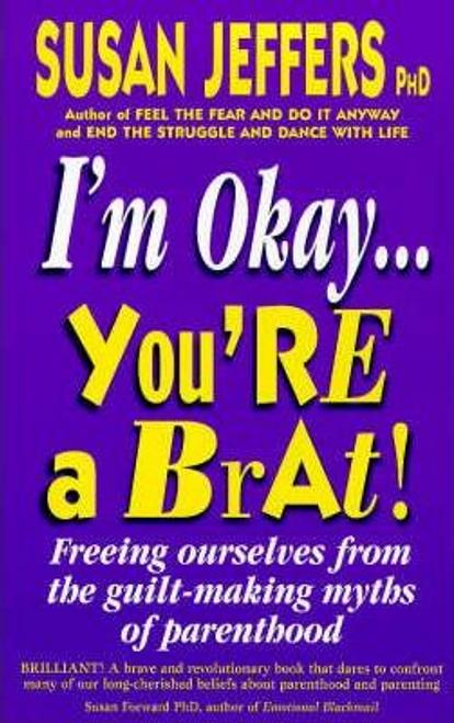 Jeffers, Susan J. / I'm Okay, You're a Brat (Large Paperback)