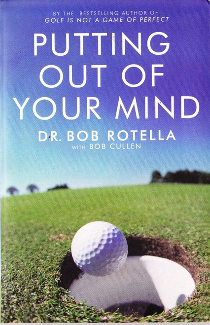 Rotella, Dr. Bob / Putting out of Your Mind