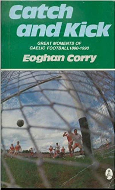 Corry, Eoghan / Catch and Kick : Great Moments in Gaelic Football - 1880-1990 (Large Paperback)
