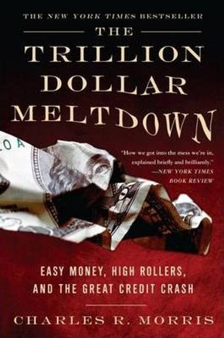 Morris, Charles R. / The Trillion Dollar Meltdown (Large Paperback)