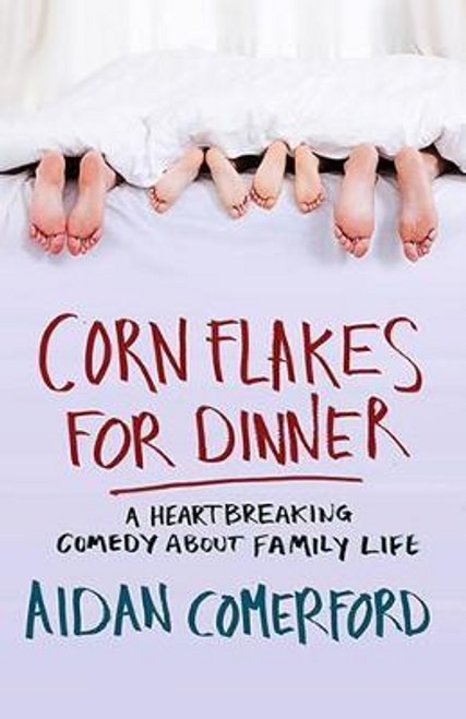 Comerford, Aidan / Corn Flakes for Dinner (Large Paperback)