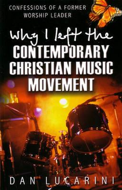 Lucarini, Dan / Why I Left the Contemporary Christian Music Movement (Large Paperback)