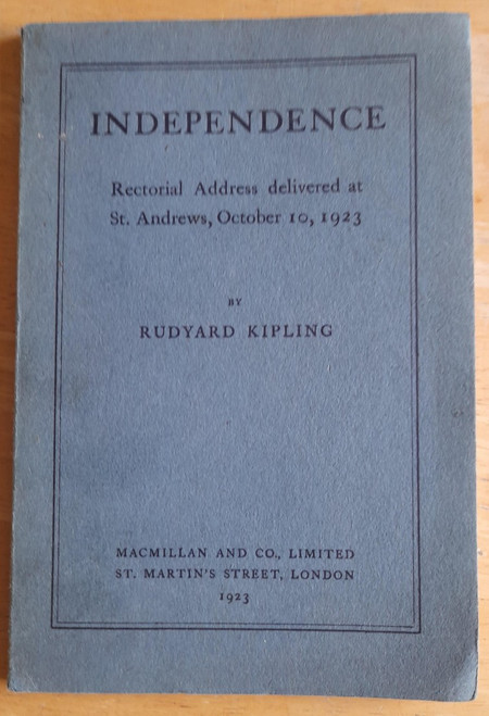 Kipling, Rudyard - Independence : Rectorial Address Delivered at St. Andrew, October 10, 1923 - 1st printing