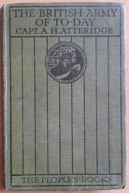 Atteridge, A.H - The British Army of Today - HB 1915 - 'The People's Books ' Series - WW1